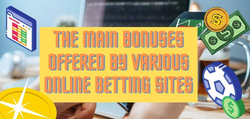 The main bonuses offered by various online betting sites